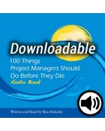100 Things Project Managers Should Do Before They Die - Audio Book - Downloadable
