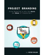 Project Branding: Using Marketing to Win the Hearts and Minds of Stakeholders